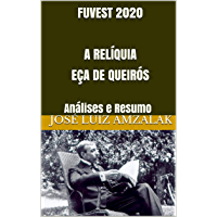 FUVEST 2020  A RELÍQUIA EÇA DE QUEIRÓS: Análises e Resumo (A Literatura no Vestibular da Fuvest  2018 Livro 4)