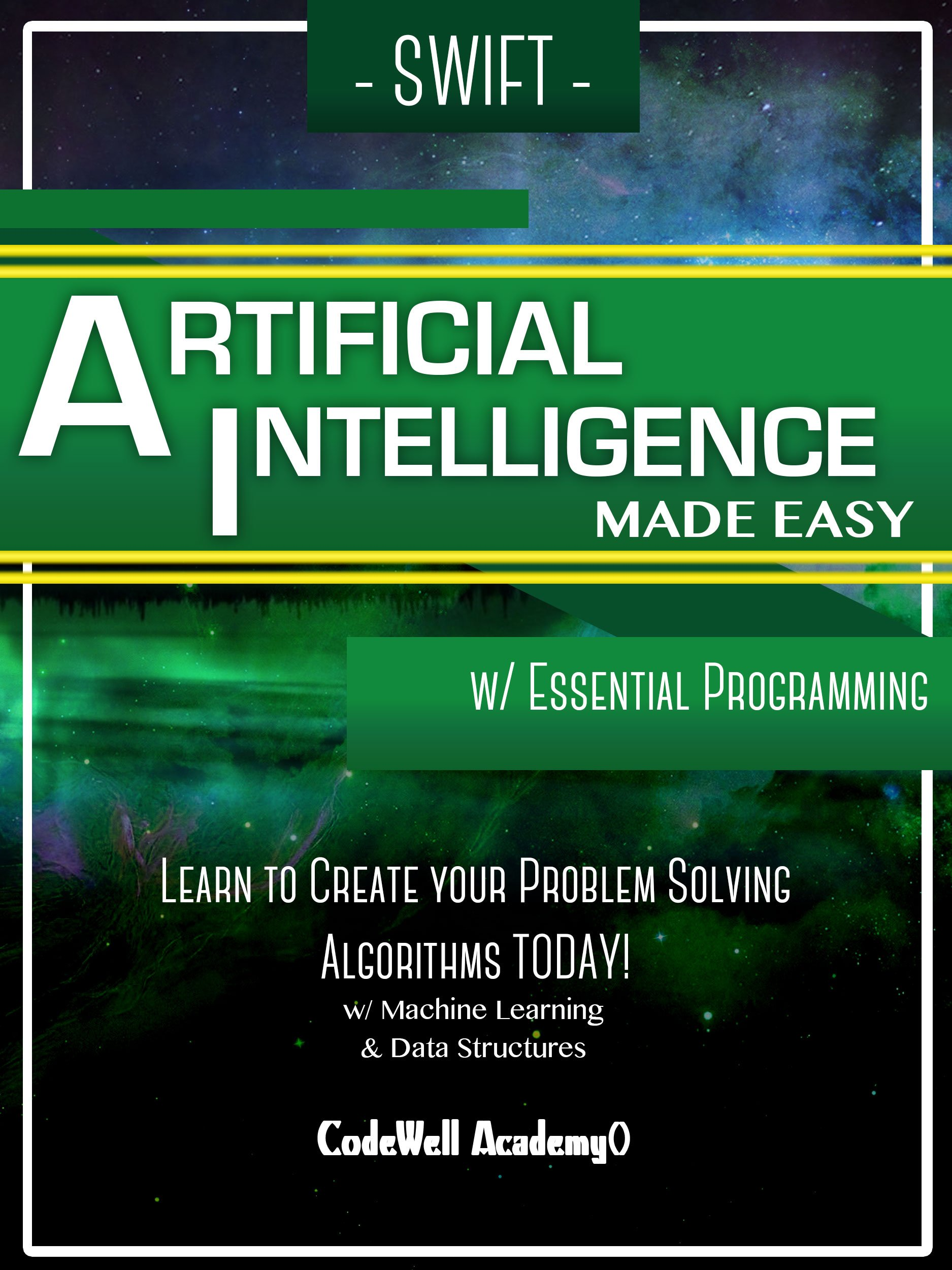 Swift Artificial Intelligence  Made Easy W  Essential Programming; Learn To Create Your * Problem Solving * Algorithms  TODAY  W  Machine Learning And Data ... Intelligence Series   English Edition