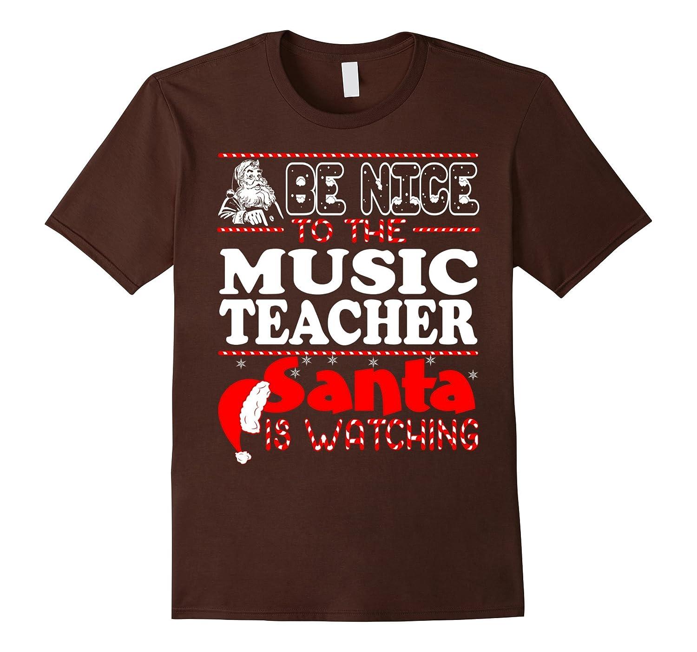Be Nice To Music Teacher Santa Watching Christmas T-shirt-FL