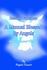 Healing Workshop: A Manual Blessed By Angels: Angelic Request Therapy Kindle Edition