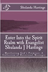 Enter Into the Spirit Realm with Evangelist Shulanda J Hastings (In the Spirit Realm Book 2) Kindle Edition