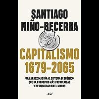 Capitalismo (1679-2065): Una aproximación al sistema económico que ha producido más prosperidad y desigualdad en el…