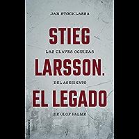 Stieg Larsson. El legado: Las claves ocultas del asesinato de Olof Palme (No Ficción)