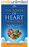 The Power of Heart Language: 7 Proven Ways To Connect, Inspire & Influence