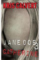 Jane Doe 3: Catherine (The Jane Doe Books) Kindle Edition