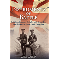 The Instruments of Battle: The Fighting Drummers and Buglers of the British Army from the Late 17th Century to the… book cover