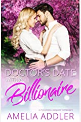 Doctor's Date with a Billionaire: a clean billionaire romance (Billionaire Date Book 2) Kindle Edition