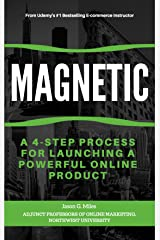 Magnetic: A 4-Step Process For Launching A Powerful Online Product Kindle Edition