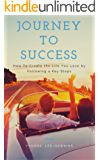 Journey to Success: How To Create the Life You Love by Following 4 Key Steps (English Edition)