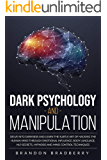Dark Psychology and Manipulation : Delve Into Darkness and Learn the Subtle Art of Hacking the Human Mind Through…