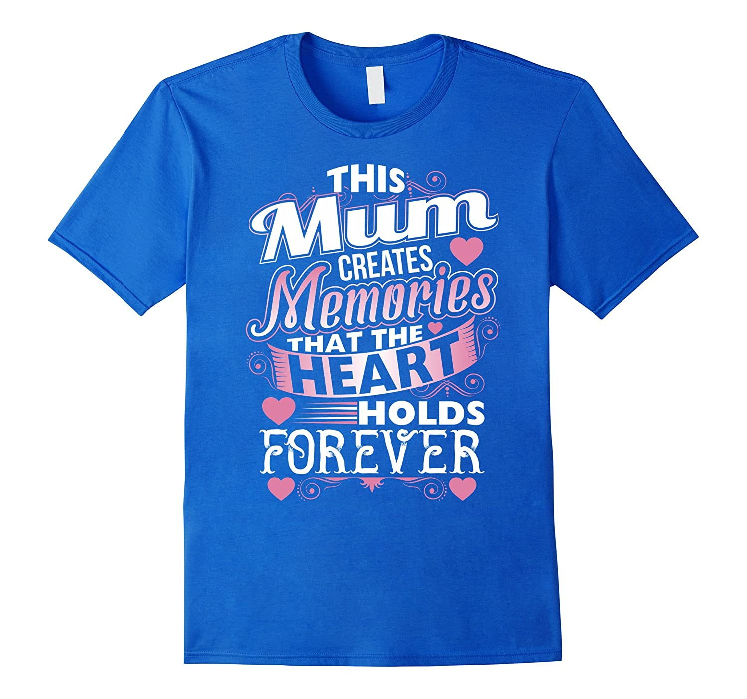 This Mum Create Memories That Stays Forever T shirt Gift-TH