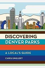 Discovering Denver Parks: A Local's Guide Paperback