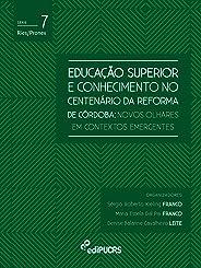 Educação superior e conhecimento no centenário da reforma de Córdoba: novos olhares em contextos emergentes