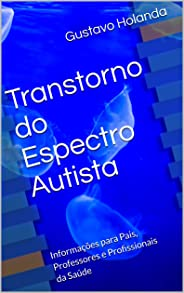Transtorno do Espectro Autista: Informações para Pais, Professores e Profissionais da Saúde (Psicoeducacional Livro 1)