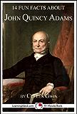 14 Fun Facts About John Quincy Adams: A 15-Minute Book (15-Minute Books 1507)