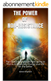 THE POWER OF NON-RESISTANCE: A simple way to change your life (English Edition)