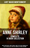 ANNE SHIRLEY Complete 14 Book Collection: Anne of Green Gables, Anne of Avonlea, Anne of the Island, Rainbow Valley, Rilla of Ingleside, The Story Girl, ... of Lucy Maud Montgomery (English Edition)