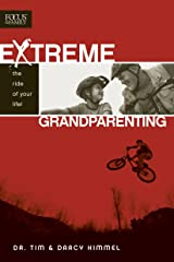 Extreme Grandparenting: The Ride of Your Life! Kindle Edition