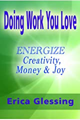 Doing Work You Love: Energize Creativity, Money & Joy Kindle Edition