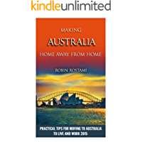 Making Australia Home Away from Home: Practical Tips for Moving to Australia to Live and Work 2015 (English Edition)
