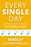 Every Single Day: Daily Habits to Create Unstoppable Success, Achieve Goals Faster, and Unleash Your Extraordinary Potential (English Edition)