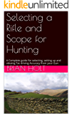 Selecting a Rifle and Scope for Hunting: A Complete guide for selecting, setting up  and obtaing Tac driving Accuracy from your Gun