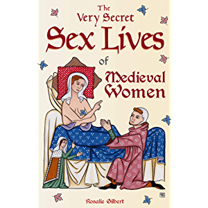 The Very Secret Sex Lives of Medieval Women: An Inside Look at Women & Sex in Medieval Times (Human Sexuality, True…