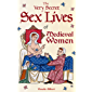 The Very Secret Sex Lives of Medieval Women: An Inside Look at Women & Sex in Medieval Times (True Stories, Women in…