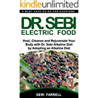 DR. SEBI ELECTRIC FOOD: Heal, Cleanse and Rejuvenate Your Body with Dr. Sebi Alkaline Herbs by Adopting an Alkaline Diet…