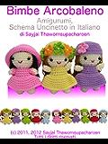 Bimbe Arcobaleno Amigurumi, Schema Uncinetto in Italiano (Facili Schemi per Bamboline all'Uncinetto Vol. 2)