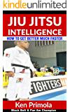 Jiu Jitsu Intelligence: How To Get Better At Brazilian Jiu Jitsu Much Faster