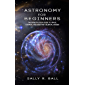 Astronomy For Beginners: The Introduction Guide To Space, Cosmos, Galaxies And Celestial Bodies (English Edition)