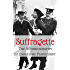 Suffragette, the Autobiography of Emmeline Pankhurst (Illustrated)