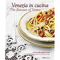 Venezia in Cucina: 80 Ricette Della Tradizione (e Non) - 80 Traditional and Non-Traditional Recipe