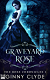 Graveyard Rose (The Rose Chronicles Book 1)