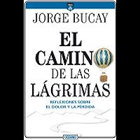 El camino de las lágrimas: Reflexiones sobre el dolor y la pérdida (Biblioteca Jorge Bucay. Hojas de ruta)