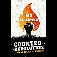 Counter-Revolution: Liberal Europe in Retreat (English Edition)