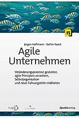 Agile Unternehmen: Veränderungsprozesse gestalten, agile Prinzipien verankern, Selbstorganisation und neue Führungsstile etablieren (German Edition) eBook Kindle