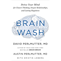 Brain Wash: Detox Your Mind for Clearer Thinking, Deeper Relationships and Lasting Happiness (English Edition)