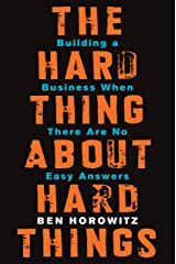 The Hard Thing About Hard Things: Building a Business When There Are No Easy Answers Kindle Edition