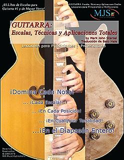 Guitarra: Escalas, Tecnicas Y Aplicaciones Totales: Lecciones para Principiantes y Profesionales (GUITAR