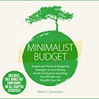 Minimalist Budget: Simple and Practical Budgeting Strategies to Save Money, Avoid Compulsive Spending, Pay off Debt and Simplify Your Life