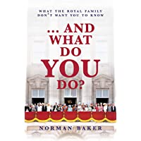 ... And What Do You Do?: What The Royal Family Don't Want You To Know