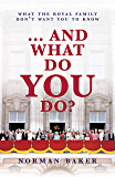 … And What Do You Do?: What The Royal Family Don't Want You To Know (English Edition)