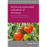 Achieving sustainable cultivation of tomatoes (Burleigh Dodds Series in Agricultural Science Book 7)