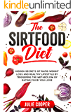 The Sirtfood Diet: Hidden Secrets of Rapid Weight Loss and Healthy Lifestyle by Triggering the Metabolism by Eating Food…