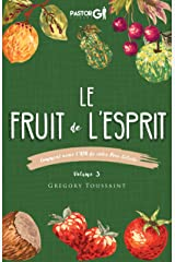 Le Fruit de l'Esprit, Volume 3: Comment Avoir l'ADN de Votre Père Céleste (French Edition) Kindle Edition