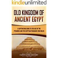Old Kingdom of Ancient Egypt: A Captivating Guide to the Age of the Pyramids and the Egyptian Pharaohs Who Ruled