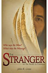 The Stranger on the Road to Emmaus: Who was the Man? What was the Message? Kindle Edition
