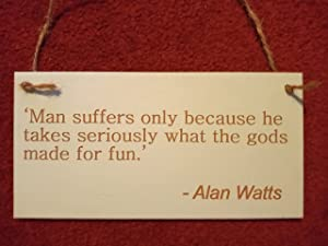 Alan Watts Quote Plaque 'Man Suffers Because.' Inspirational Engraved Speacial ArtFunny Hanging Signs Inspiring Rustic Wood WallDecoration8